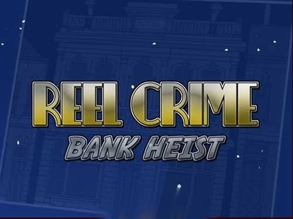 Reels in Reel Crime: Bank Heist Slot Game by Rival